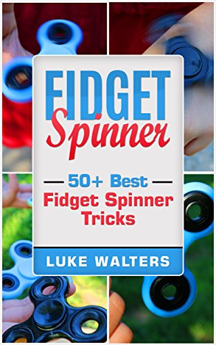 Fidget Spinner: 50+ Best Fidget Spinner Tricks by [Walters, Luke]