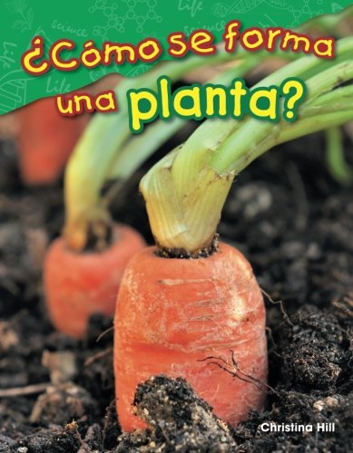 ¿Cómo se forma una planta? (What Makes a Plant?) (Spanish Version) (Science Readers: Content and Literacy) (Spanish Edition)