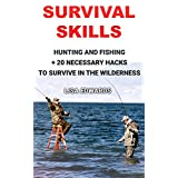 Survival Skills: Hunting and Fishing + 20 Necessary Hacks to Survive the Wilderness: (Survival Guide for Beginners,DIY Survival Guide, survival tactic, ... EMP Survival books, EMP Survival Novels)