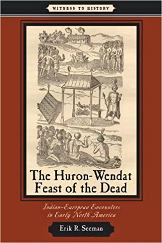 The Huron-Wendat Feast of the Dead: Indian-European Encounters in ...