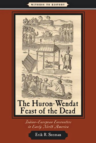 The Huron Wendat Feast Of The Dead  Indian European Encounters In Early North America  Witness To History