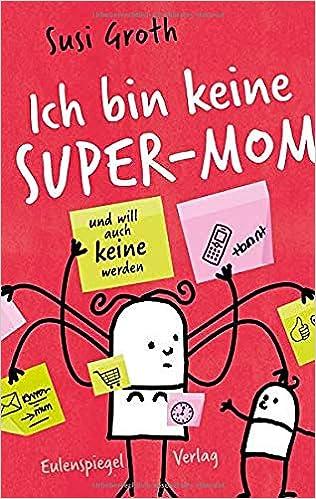 Ich bin keine Super-Mom und will auch keine werden