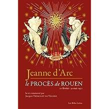 Jeanne d'Arc: le procès de Rouen: 21 février - 30 mai 1431
