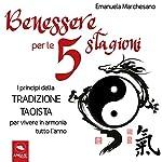Benessere per le cinque stagioni: I princìpi della tradizione taoista per vivere in armonia tutto l'anno | Emanuela Marchesano