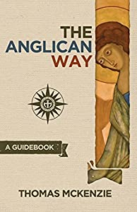 The Anglican Way: A Guidebook by Thomas McKenzie (2014-04-01)