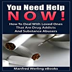 You Need Help Now!: How to Deal with Loved Ones That Are Drug Addicts and Substance Abusers |  Manfred Werling eBooks