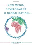 New Media, Development and Globalization, Slater, 0745638325
