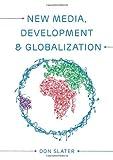 New Media, Development and Globalization, Slater, 0745638325