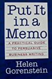 Put It in a Memo : A Practical Guide to Persuasive Business Writing, Gorenstein, Helen, 0395576482