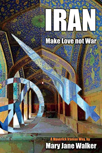 Iran: Make Love not War: A Maverick Iranian Way