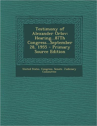 Télécharger des fichiers pdf gratuits de livresTestimony of Alexander Orlov: Hearing...87Th Congress...September 28, 1955 in French