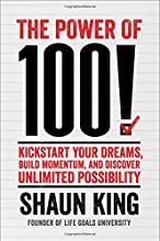 The Power of 100!: Kickstart Your Dreams, Build Momentum, and Discover Unlimited Possibility