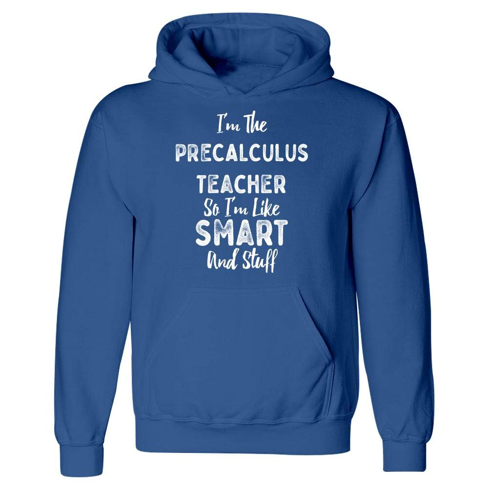 Im The Precalculus Teacher Smart and Stuff Hoodie