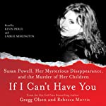 If I Can't Have You:: Susan Powell, Her Mysterious Disappearance, and the Murder of Her Children | Gregg Olsen,Rebecca Morris