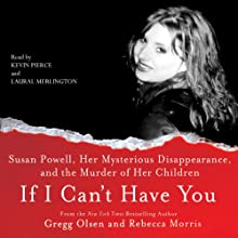 If I Can't Have You:: Susan Powell, Her Mysterious Disappearance, and the Murder of Her Children Audiobook by Gregg Olsen, Rebecca Morris Narrated by Laural Merlington, Kevin Pierce