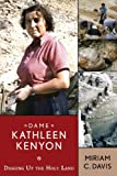 Dame Kathleen Kenyon : Digging up the Holy Land, Davis, Miriam C., 1598743252