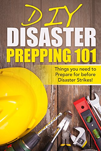 DIY Disaster Prepping 101: Things You Need to Prepare for Before Disaster Strikes! (Disaster Prepping, Survival Essentials, Disaster Preparedness, Prepping ... Prepping, DIY, Practical Preppers) by [Jones, Byron]