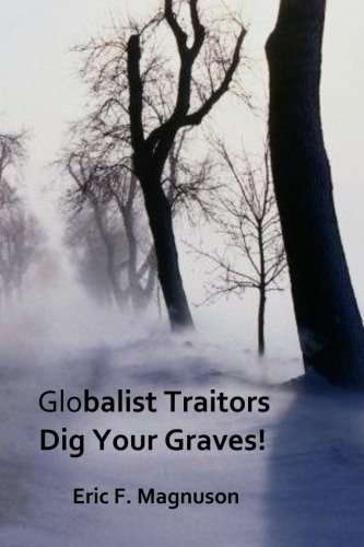 Globalist Traitors Dig Your Graves