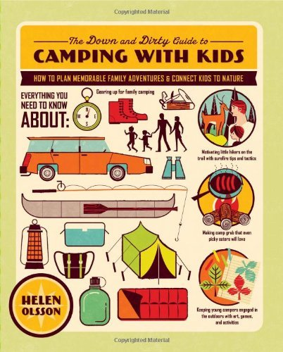 By Helen Olsson - The Down and Dirty Guide to Camping with Kids: How to Plan Memorable Family Adventures and Connect Kids to Nature (4/21/12) PDF