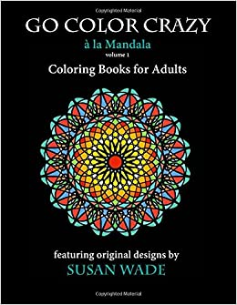 Amazon Go Color Crazy A La Mandala Coloring Books For Adults Volume 1 9781535207010 Susan Wade