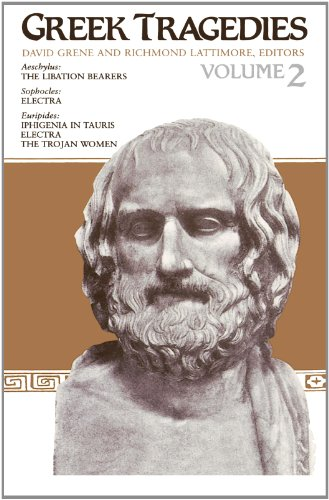 Greek Tragedies, Volume 2 The Libation Bearers (Aeschylus), Electra (Sophocles), Iphigenia in Tauris, Electra, & The Trojan Women (Euripides) by University Of Chicago Press
