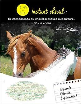 Book's Cover of Instant Cheval : la connaissance du Cheval expliquée aux enfants... de 7 à 97 ans ! (Français) Broché – 13 mai 2017