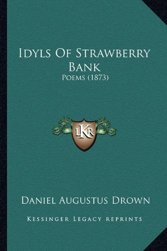Read Online Idyls Of Strawberry Bank: Poems (1873) pdf epub