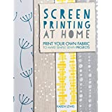 Screen Printing At Home: Print Your Own Fabric to Make Simple Sewn Projects