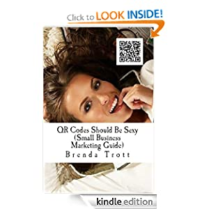 QR codes should be sexy (Marketing Strategies for Small Business) Brenda Trott