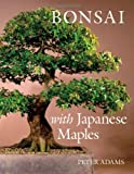 Bonsai with Japanese Maples, Peter Adams, 0881928097