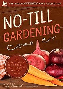 No-Till Gardening (The Backyard Renaissance Collection)