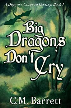 Big Dragons Don't Cry (A Dragon's Guide to Destiny Book 1) by [Barrett, C. M.]