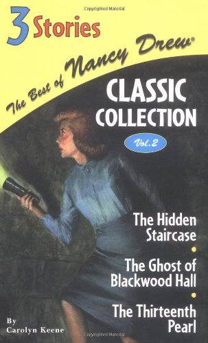 The Best of Nancy Drew Classic Collection Vol. 2: The Hidden Staircase / The Ghost of Blackwood Hall / The Thirteenth Pearl