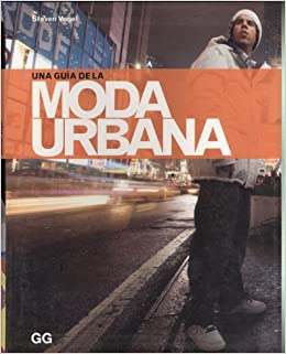 Una Guia De La Moda Urbana/ A Guide Of the Urban Fashion (Spanish Edition): Steven Vogel: 9788425221897: Amazon.com: Books