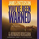 You've Been Warned Audiobook by James Patterson, Howard Roughan Narrated by Ilyana Kadushin