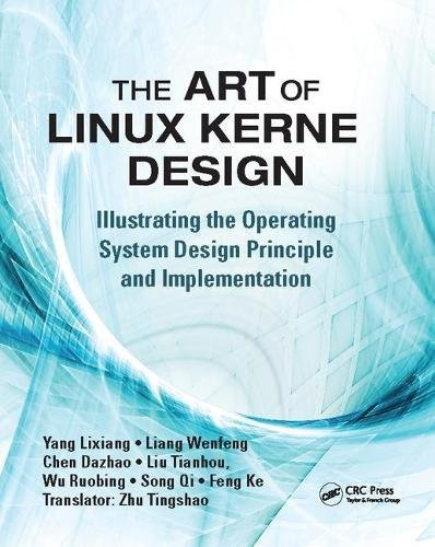 The Art of Linux Kernel Design: Illustrating the Operating System Design Principle and Implementation by Auerbach Publications