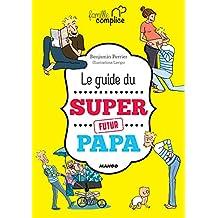 Le guide du super futur papa (Famille complice) (French Edition)