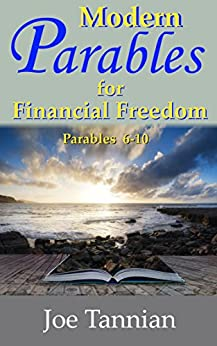 Modern Parables for Financial Freedom: Parables 6-10 by [Tannian, Joe]