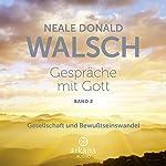 Gespräche mit Gott 2: Gesellschaft und Bewusstseinswandel   Neale Donald Walsch