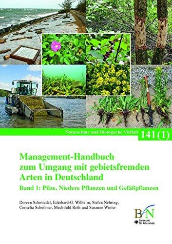 Management-Handbuch zum Umgang mit gebietsfremden Arten in Deutschland: Band 1: Pilze, Niedere Pflanzen und Gefäßpflanzen (Naturschutz und Biologische Vielfalt)
