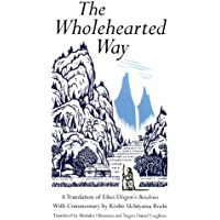 Wholehearted Way: A Translation of Eihei Dagen's Bendowa, With Commentary by Kosho Uchiyama Roshi