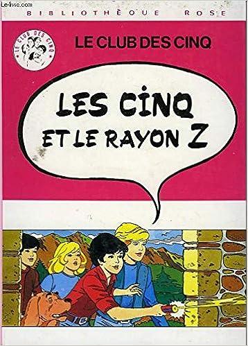 Amazon Fr Le Club Des Cinq Les Cinq Et Le Rayon Z