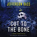 Cut to the Bone: A Body Farm Novel, Book 0.5 Audiobook by Jefferson Bass Narrated by Tom Stechschulte
