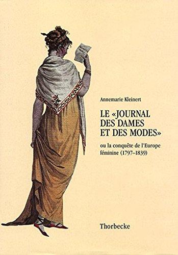 Le Journal des Dames et des Modes: Ou la conquête de l'Europe féminine (1797-1839) (Beihefte der Francia, Band 46)