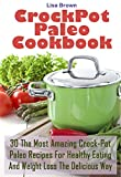 30 The Most Amazing Crock-Pot Paleo Recipes For Healthy Eating And Weight Loss The Delicious Way: (Crock Pot, Crock Pot Recipes, Crock Pot Cookbook, Slow Cooker Cookbook, Slow Cooker Recipes)