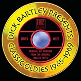 Dick Bartley Presents: Classic Oldies 1965-1969