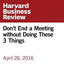 Don't End a Meeting without Doing These 3 Things Other by Bobby Frisch, Cary Greene Narrated by Fleet Cooper