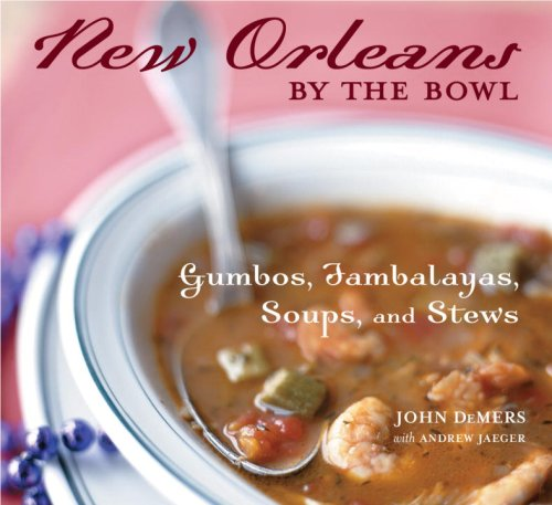 New Orleans by the Bowl: Gumbos, Jambalayas, Soups, and Stews by Andrew Jaeger