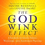 The Godwink Effect: 7 Secrets to God's Signs, Wonders, and Answered Prayers | Louise DuArt,SQuire Rushnell