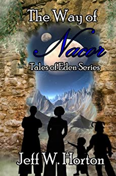 The Way of Nacor (Tales of Eden Series Book 1) by [Horton, Jeff W.]